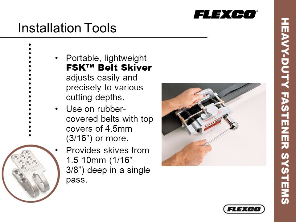 Installation Tools Portable, lightweight FSK™ Belt Skiver adjusts easily and precisely to various cutting depths.