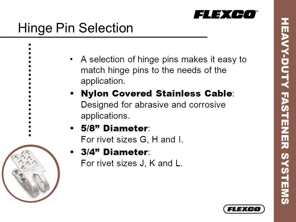Hinge Pin Selection A selection of hinge pins makes it easy to match hinge pins to the needs of the application.