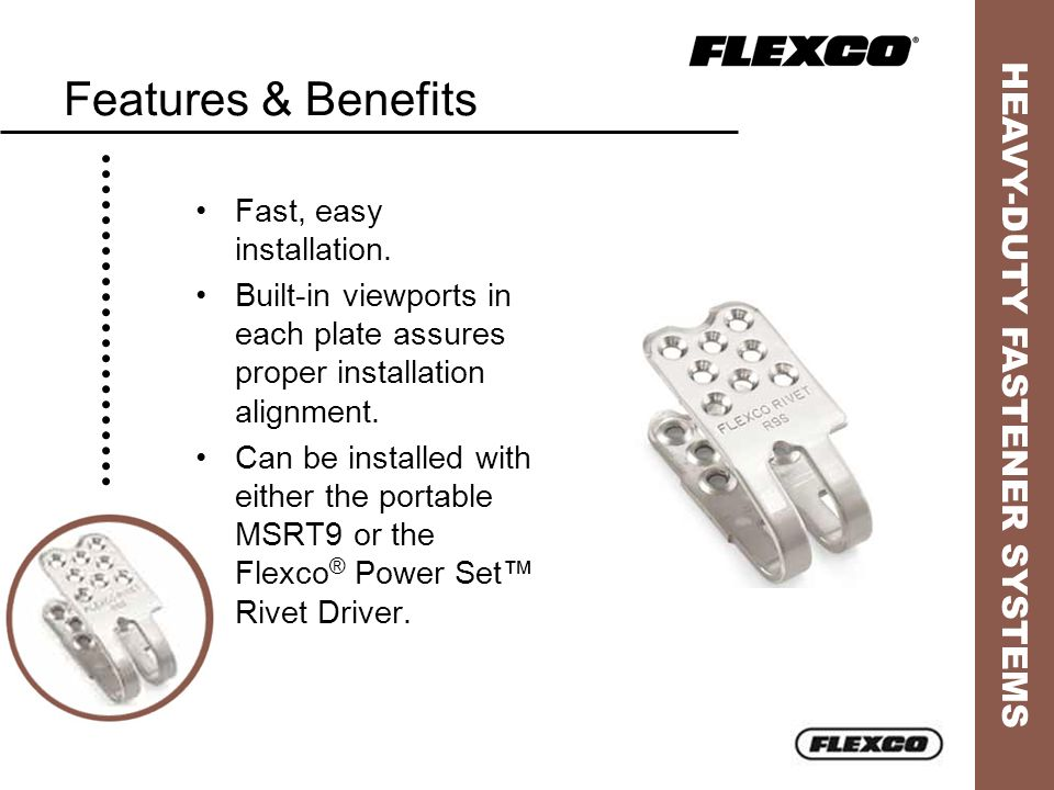 Features & Benefits Fast, easy installation.