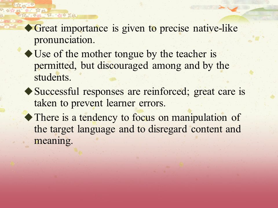 Great importance is given to precise native-like pronunciation.