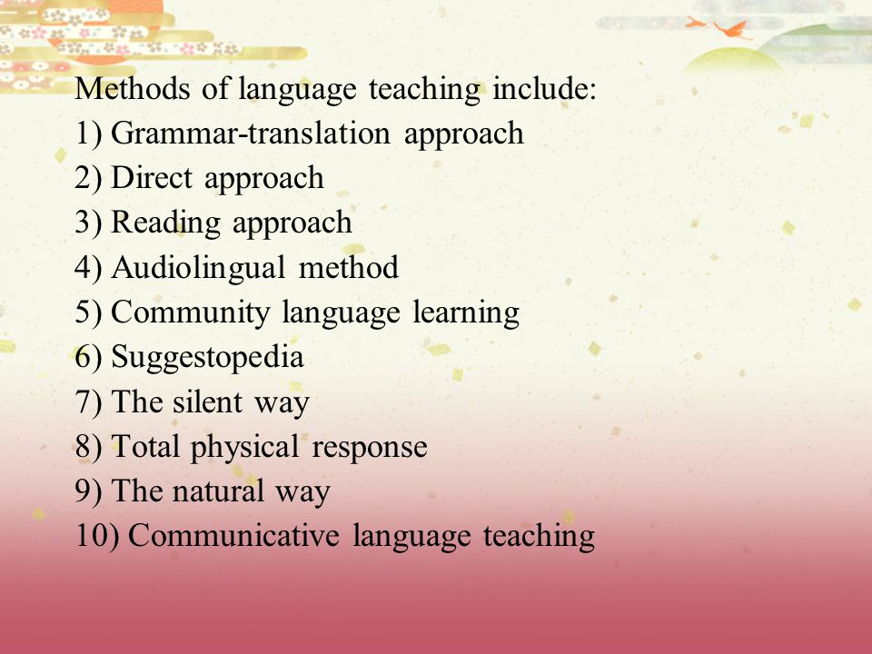 Methods of language teaching include: