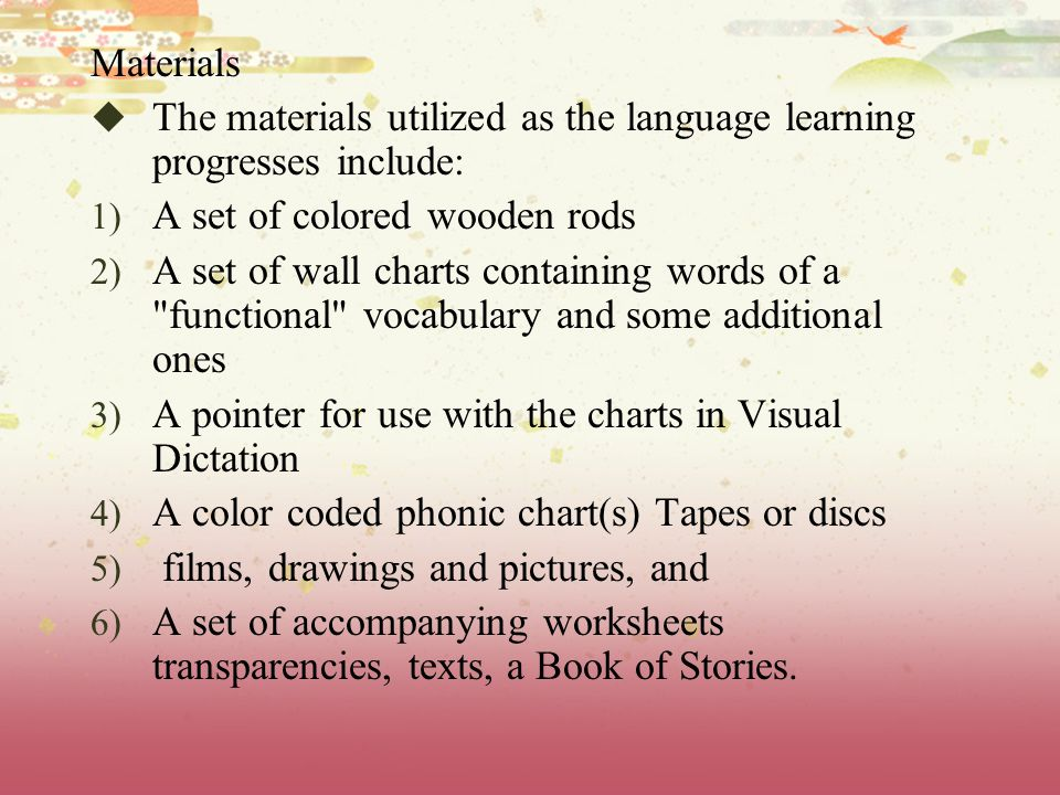 Materials The materials utilized as the language learning progresses include: A set of colored wooden rods.