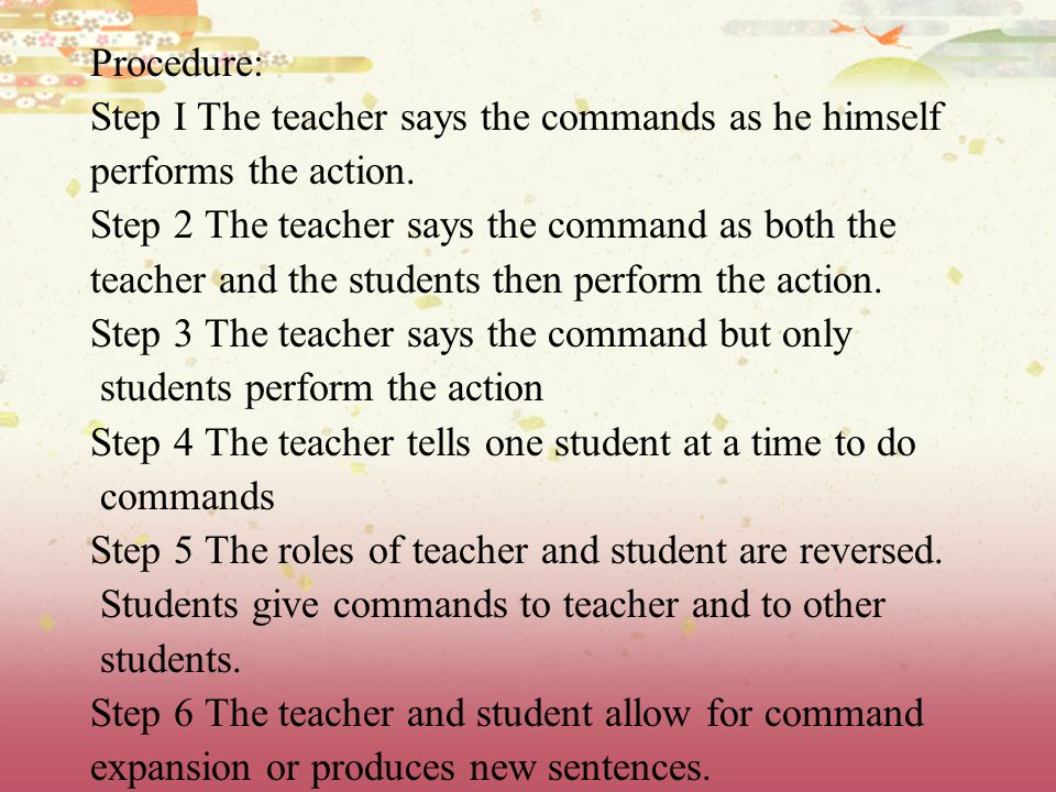 Procedure: Step I The teacher says the commands as he himself. performs the action. Step 2 The teacher says the command as both the.