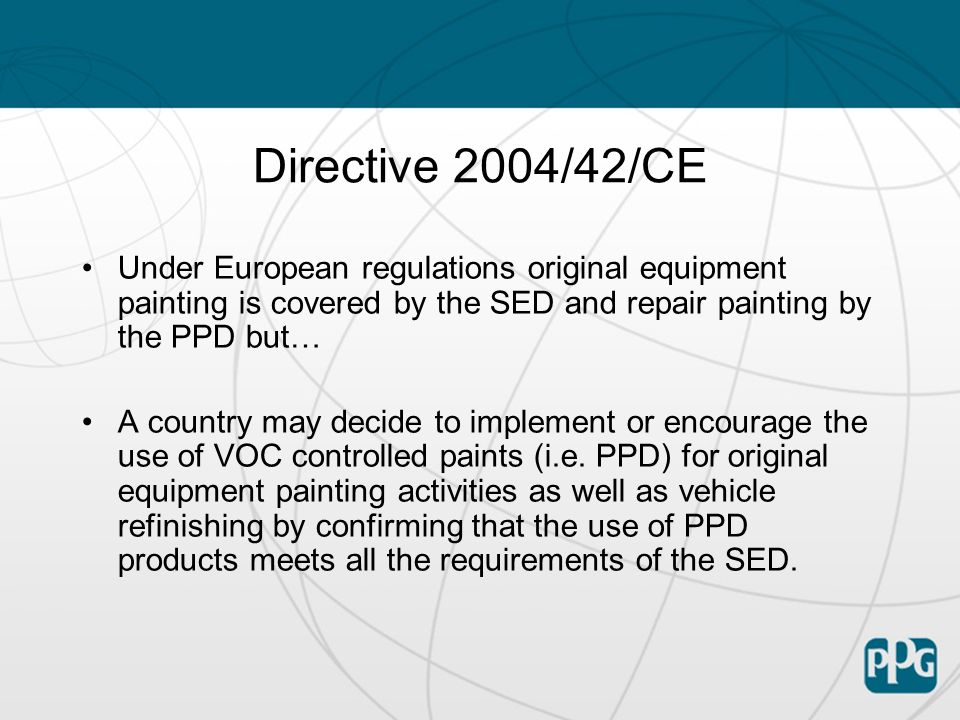Directive 2004/42/CE Under European regulations original equipment painting is covered by the SED and repair painting by the PPD but…