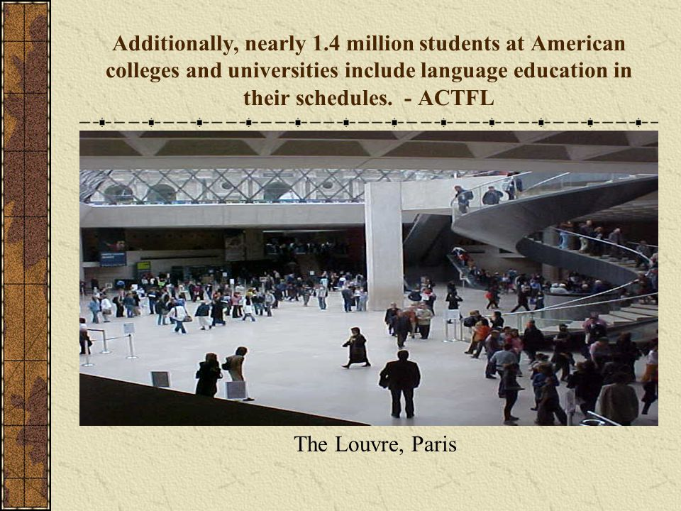 Additionally, nearly 1.4 million students at American colleges and universities include language education in their schedules. - ACTFL