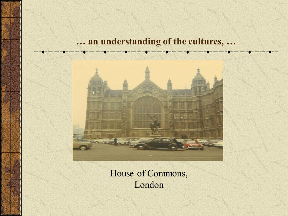 … an understanding of the cultures, …