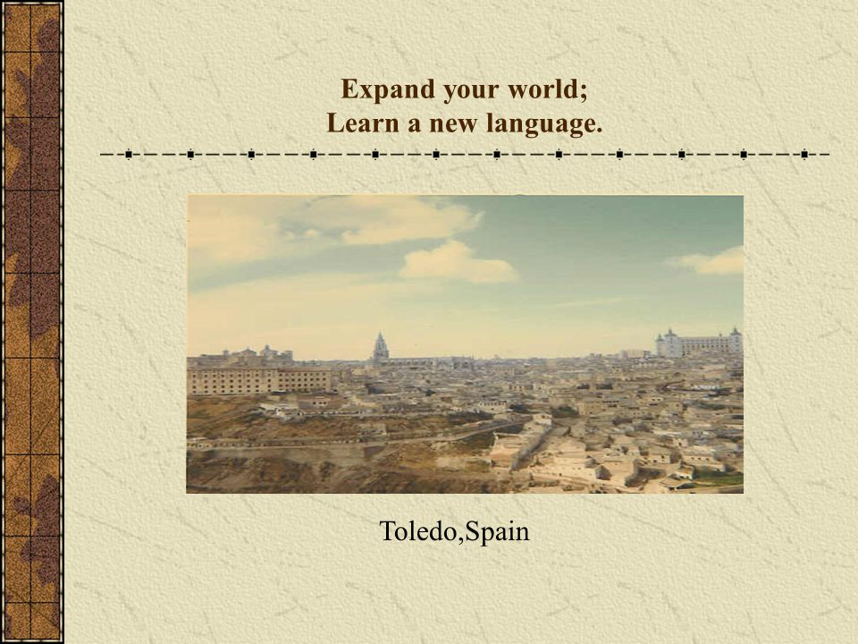 Expand your world; Learn a new language.