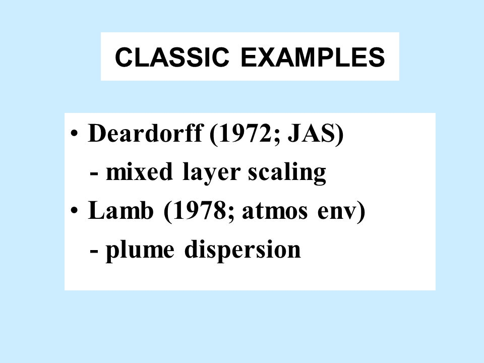 CLASSIC EXAMPLES Deardorff (1972; JAS) - mixed layer scaling.