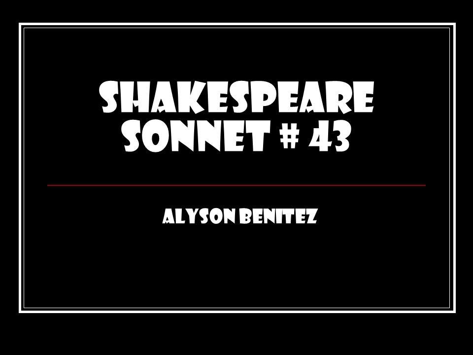 Shakespeare Sonnet # 43 Alyson Benitez