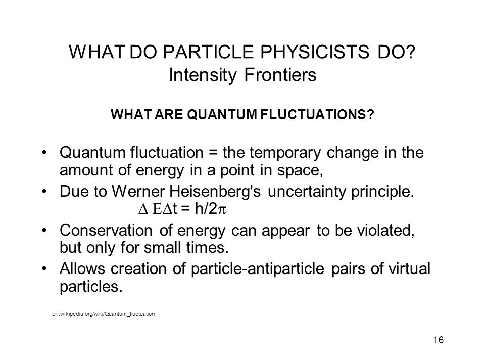WHAT DO PARTICLE PHYSICISTS DO Intensity Frontiers