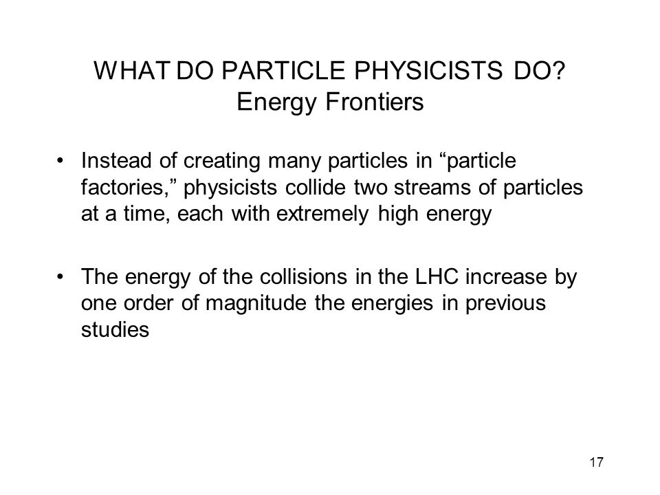 WHAT DO PARTICLE PHYSICISTS DO Energy Frontiers