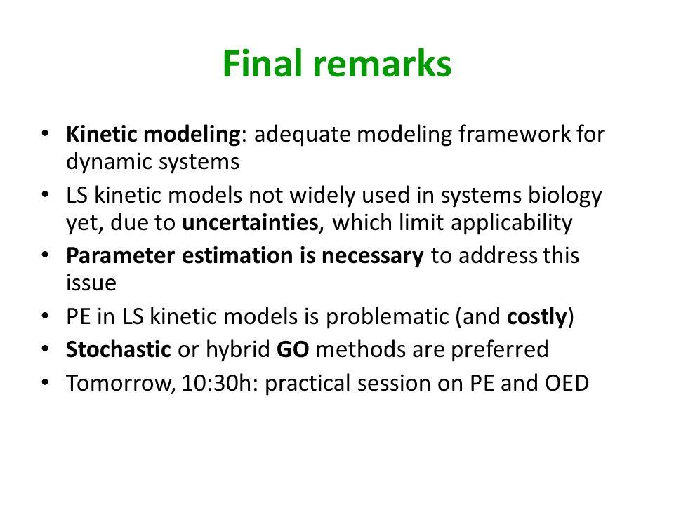 Final remarks Kinetic modeling: adequate modeling framework for dynamic systems.