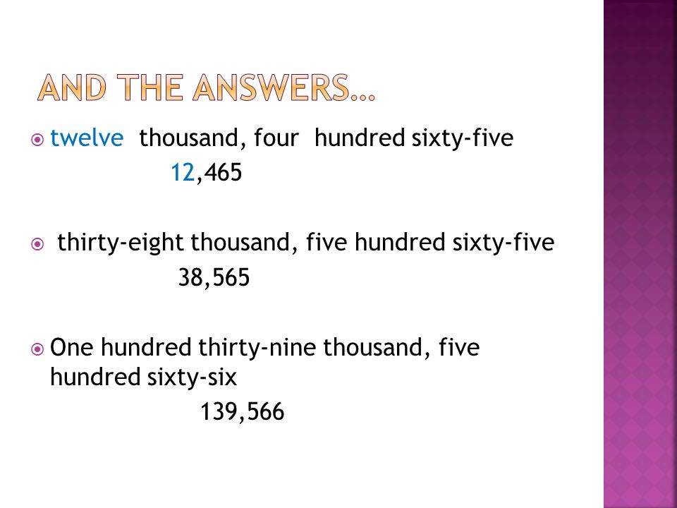 And the answers… twelve thousand, four hundred sixty-five 12,465