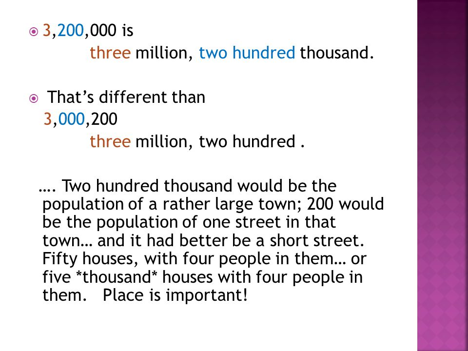 3,200,000 is three million, two hundred thousand. That's different than. 3,000,200. three million, two hundred .