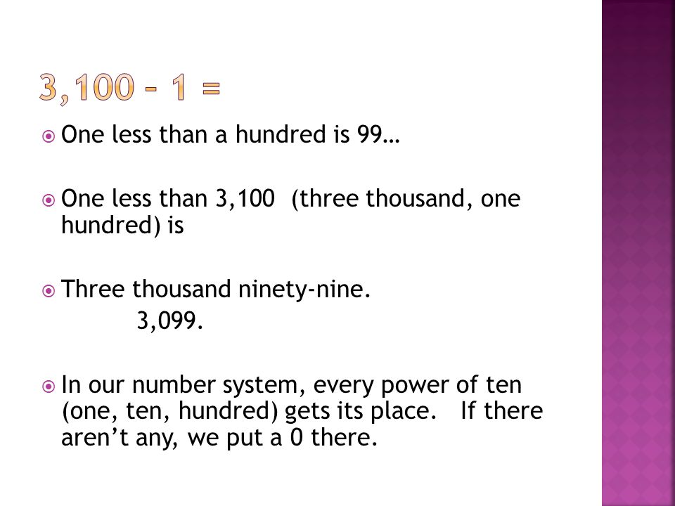 3,100 – 1 = One less than a hundred is 99…