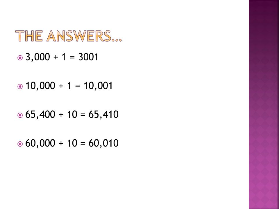 The answers… 3,000 + 1 = 3001 10,000 + 1 = 10,001 65,400 + 10 = 65,410 60,000 + 10 = 60,010