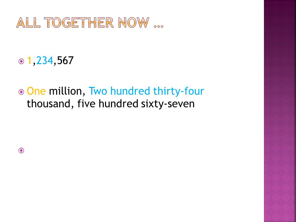All together now … 1,234,567. One million, Two hundred thirty-four thousand, five hundred sixty-seven.