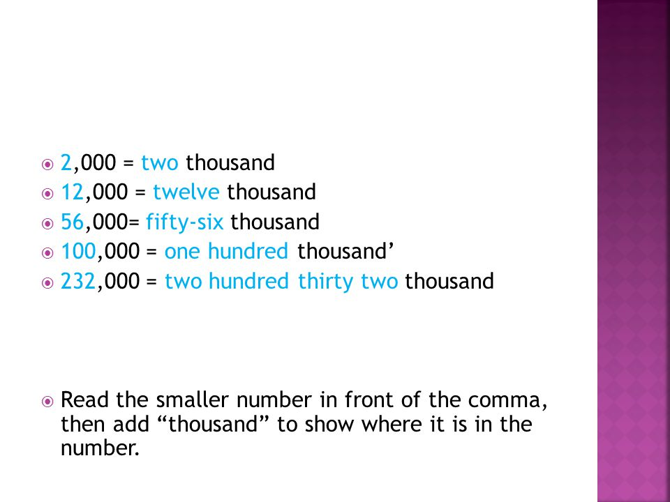 2,000 = two thousand 12,000 = twelve thousand. 56,000= fifty-six thousand. 100,000 = one hundred thousand'