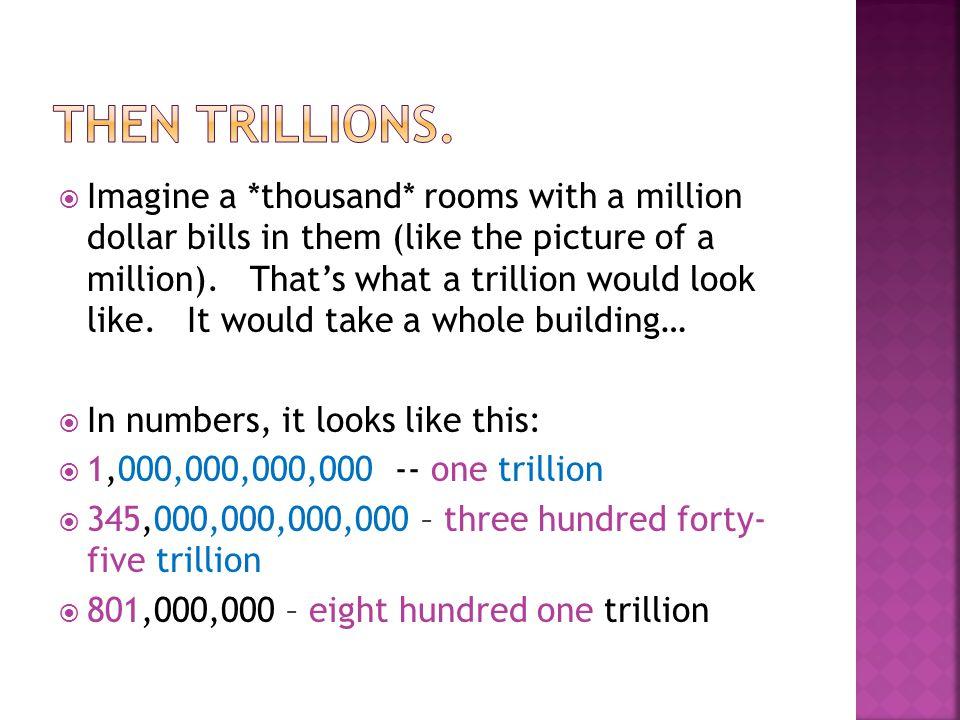 Then trillions.
