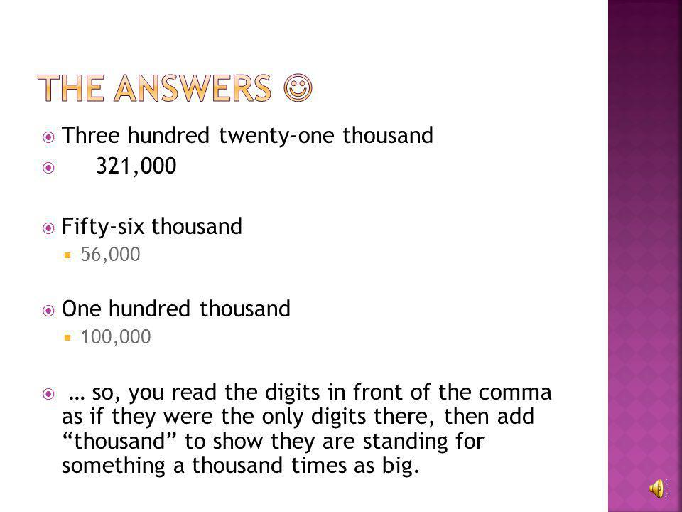 The answers  Three hundred twenty-one thousand 321,000
