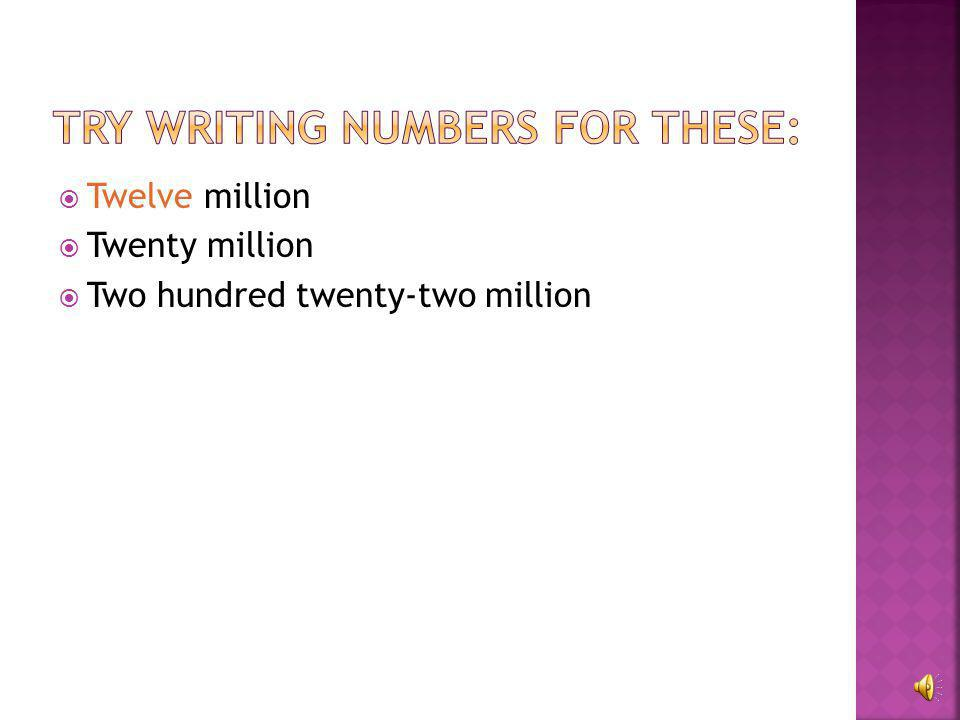 Try writing numbers for these:
