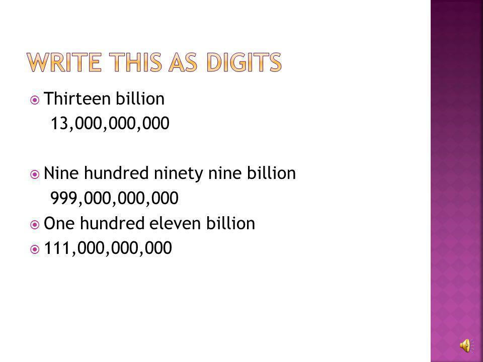 Write this as digits Thirteen billion 13,000,000,000