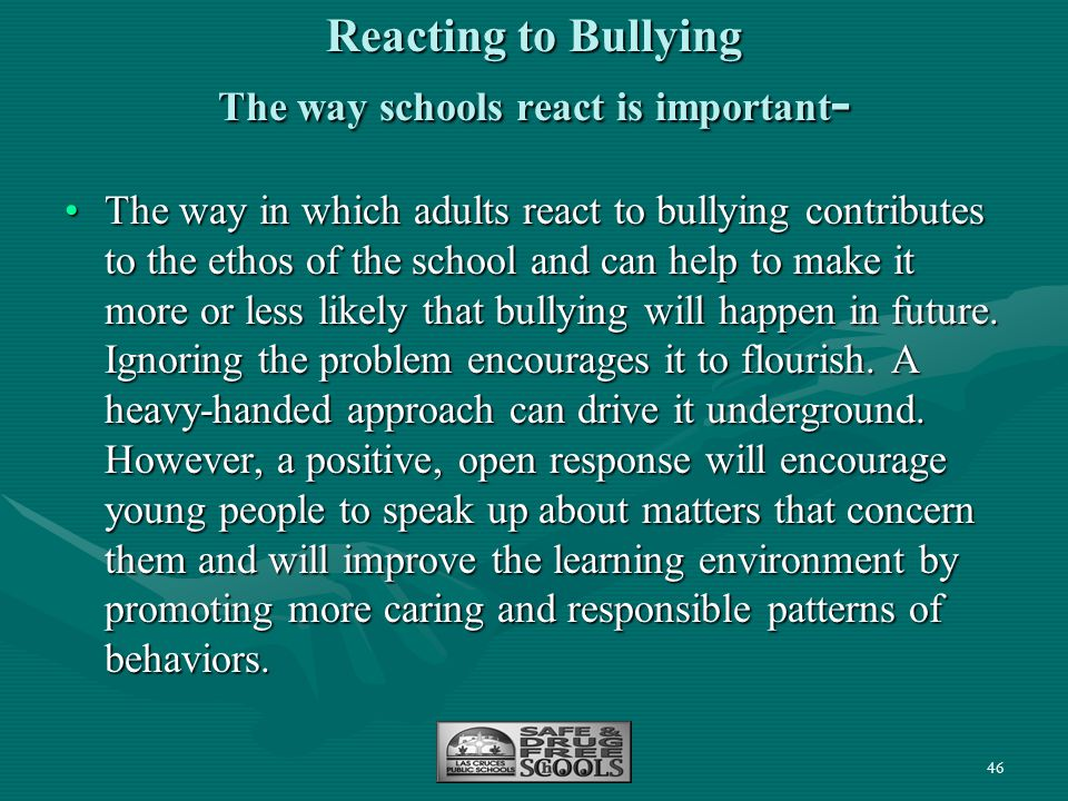 Reacting to Bullying The way schools react is important-
