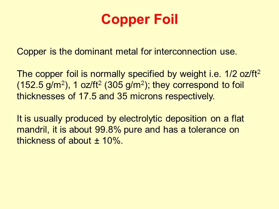 Copper Foil Copper is the dominant metal for interconnection use.