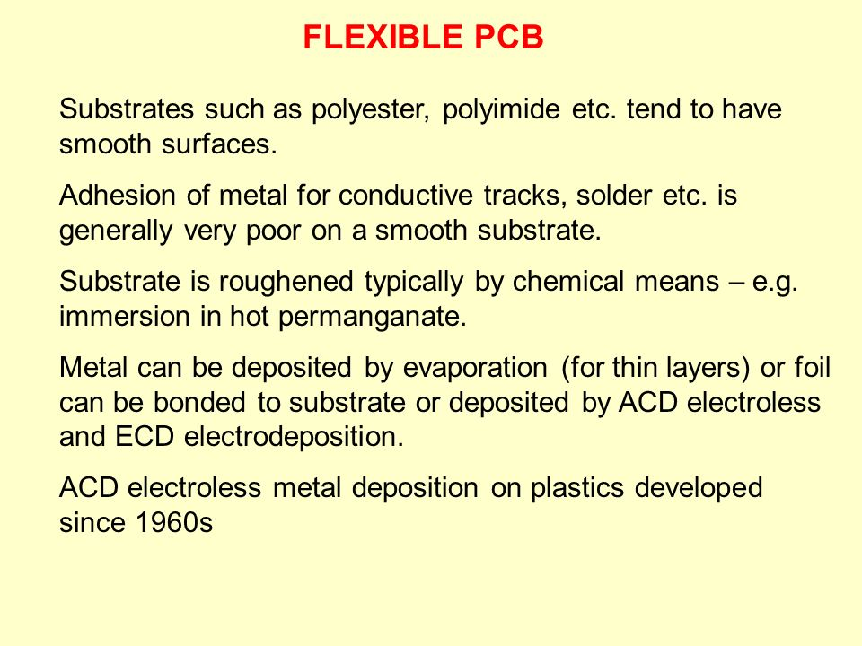 FLEXIBLE PCB Substrates such as polyester, polyimide etc. tend to have smooth surfaces.