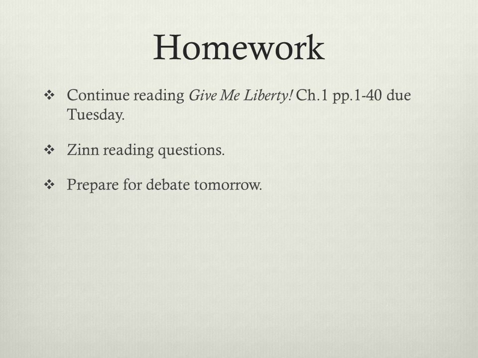 Homework Continue reading Give Me Liberty! Ch.1 pp.1-40 due Tuesday.