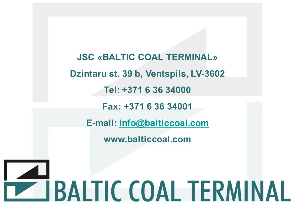 JSC «BALTIC COAL TERMINAL» Dzintaru st. 39 b, Ventspils, LV-3602