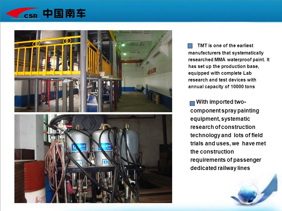 TMT is one of the earliest manufacturers that systematically researched MMA waterproof paint. It has set up the production base, equipped with complete Lab research and test devices with annual capacity of 10000 tons