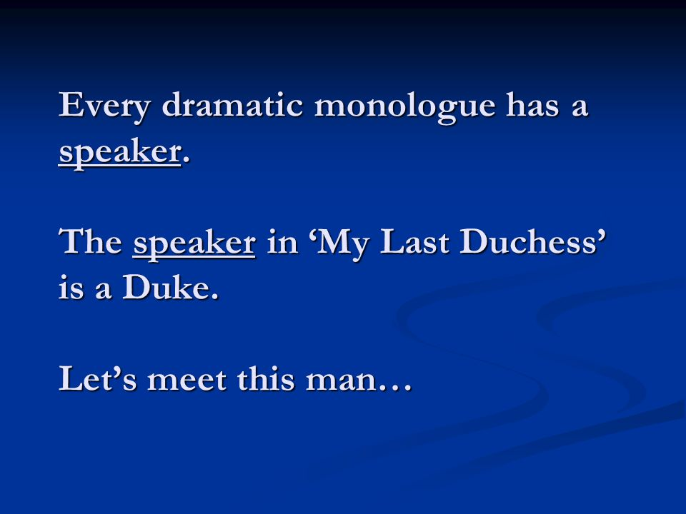 Every dramatic monologue has a speaker