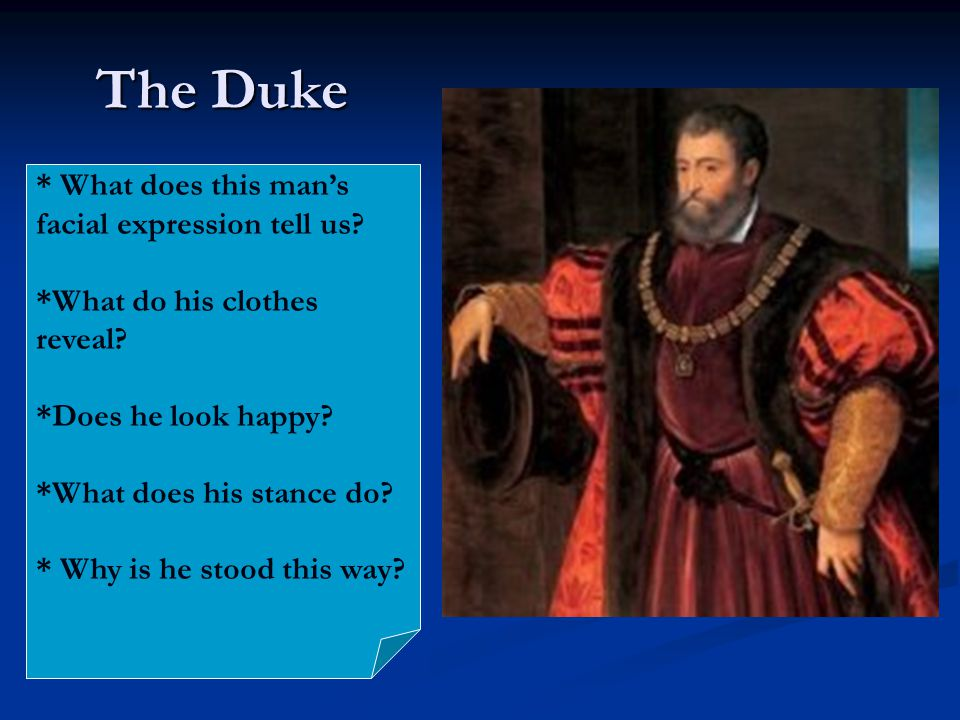 The Duke * What does this man's facial expression tell us