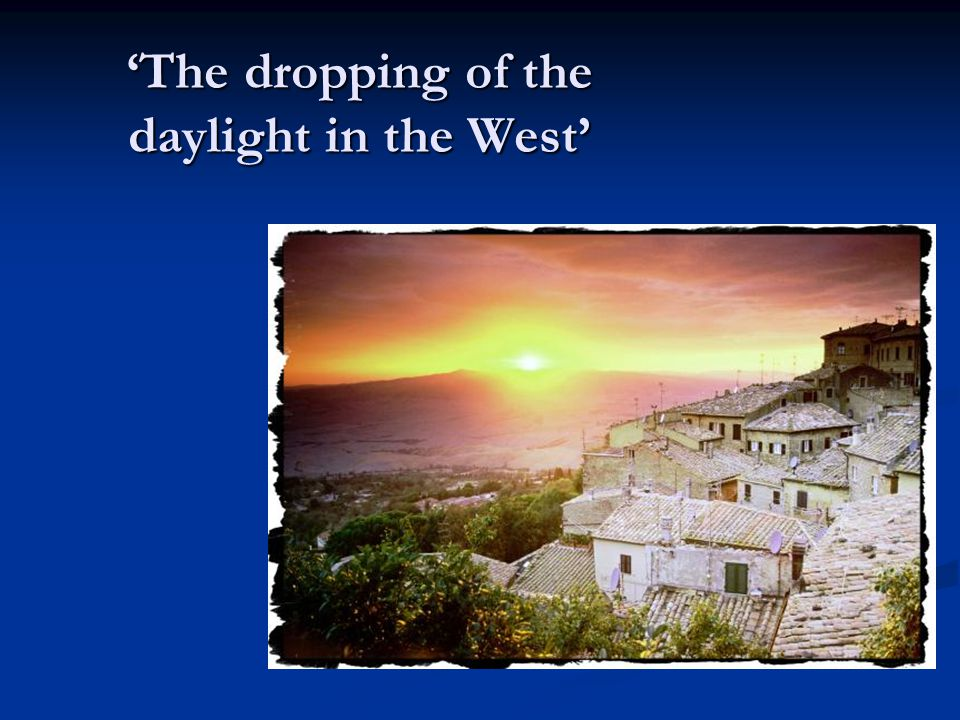 'The dropping of the daylight in the West'