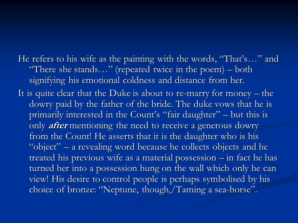 He refers to his wife as the painting with the words, That's… and There she stands… (repeated twice in the poem) – both signifying his emotional coldness and distance from her.