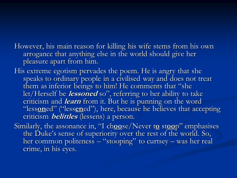 However, his main reason for killing his wife stems from his own arrogance that anything else in the world should give her pleasure apart from him.