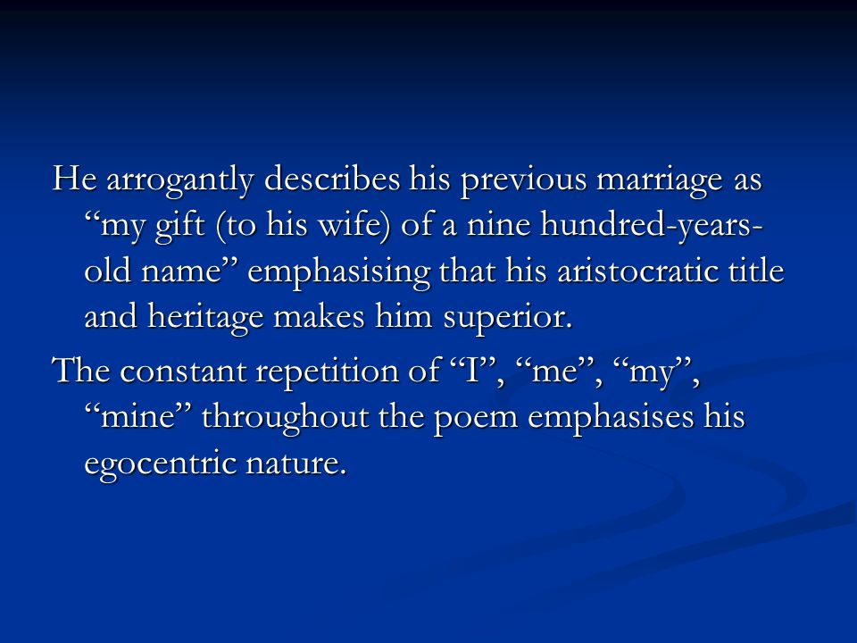He arrogantly describes his previous marriage as my gift (to his wife) of a nine hundred-years-old name emphasising that his aristocratic title and heritage makes him superior.