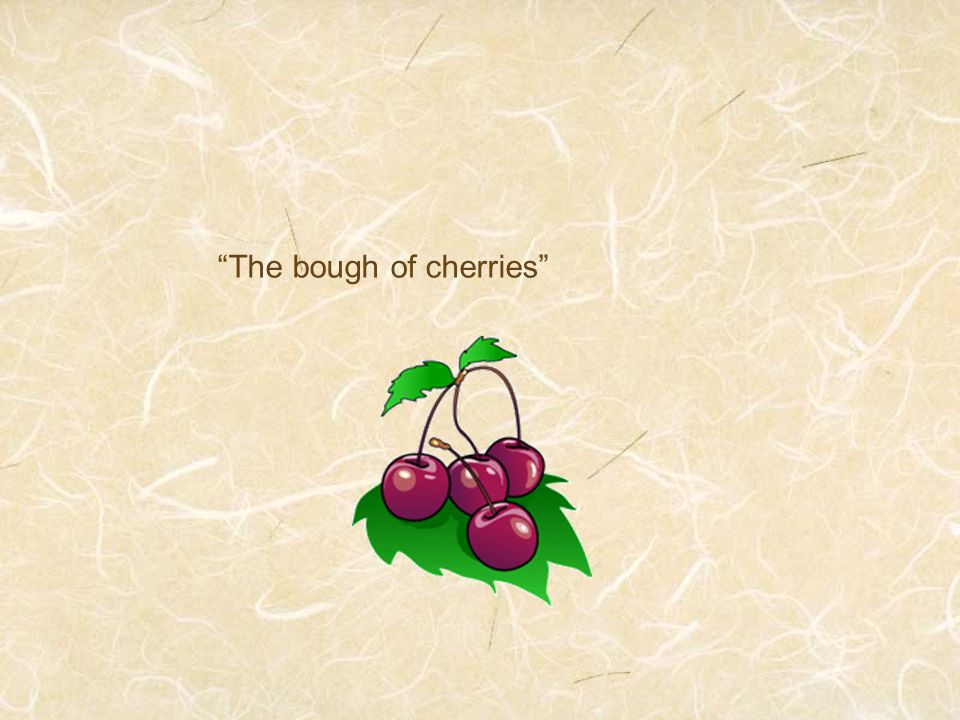 The bough of cherries