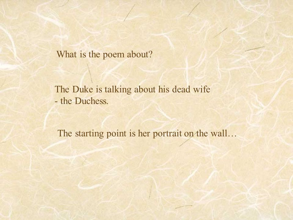 What is the poem about. The Duke is talking about his dead wife.