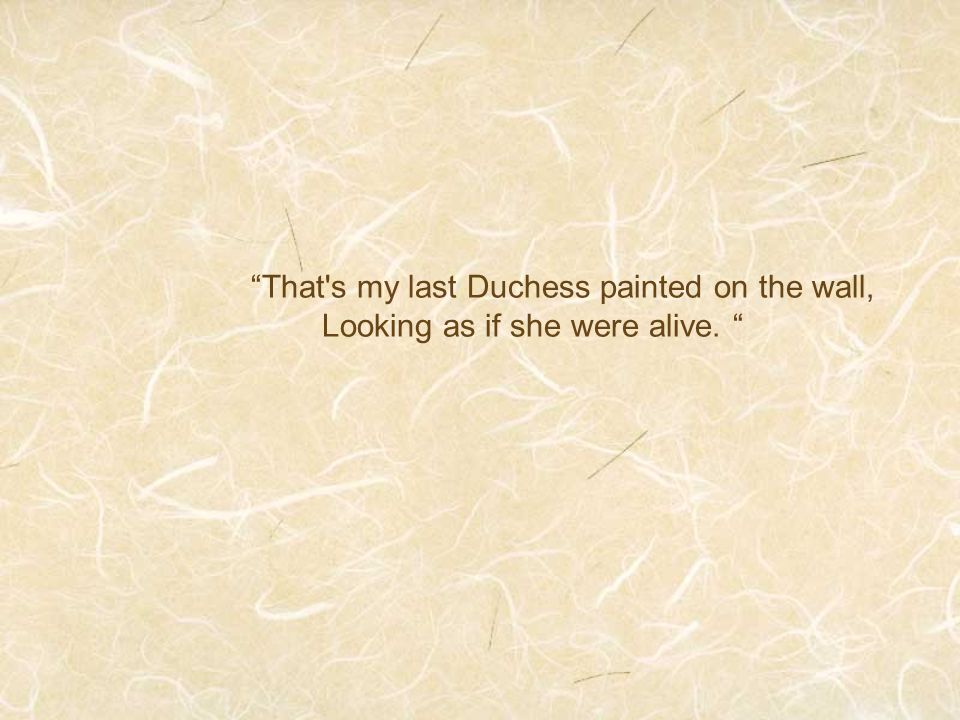 That s my last Duchess painted on the wall,