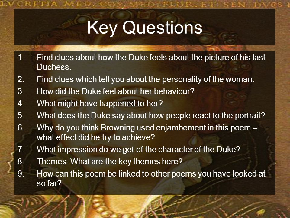 Key Questions Find clues about how the Duke feels about the picture of his last Duchess.