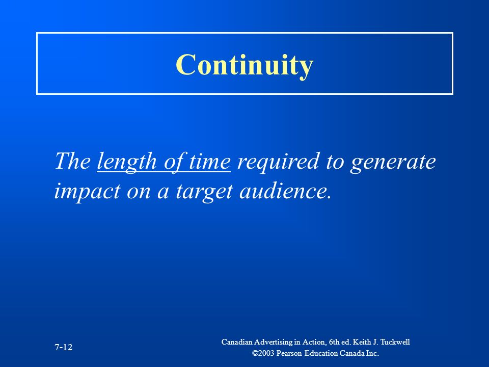 Continuity The length of time required to generate impact on a target audience.