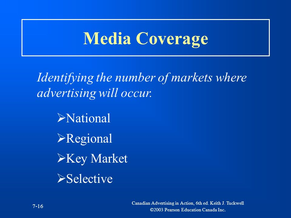 Media Coverage Identifying the number of markets where advertising will occur. National. Regional.