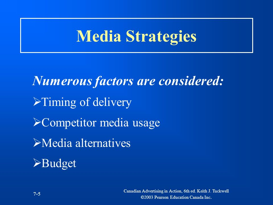 Media Strategies Numerous factors are considered: Timing of delivery