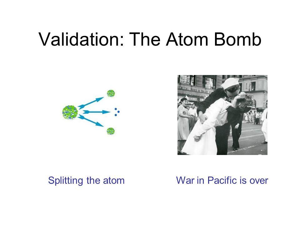 Validation: The Atom Bomb