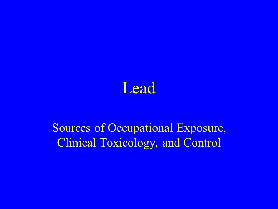 Sources of Occupational Exposure, Clinical Toxicology, and Control