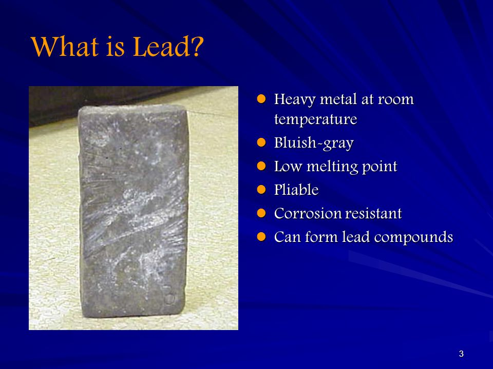 What is Lead Heavy metal at room temperature Bluish-gray
