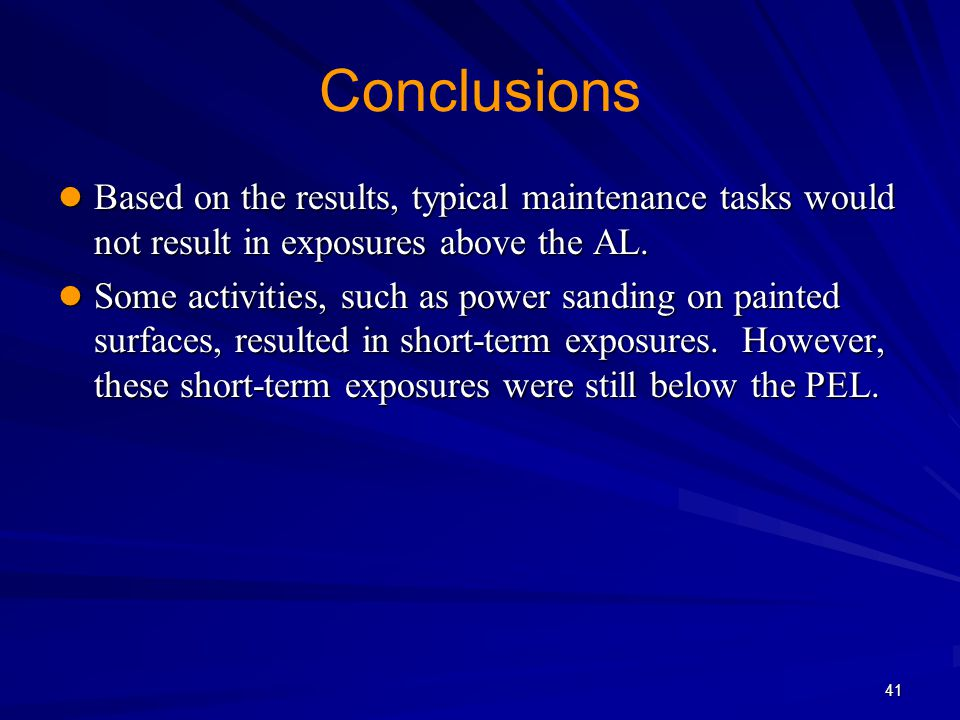 Conclusions Based on the results, typical maintenance tasks would not result in exposures above the AL.
