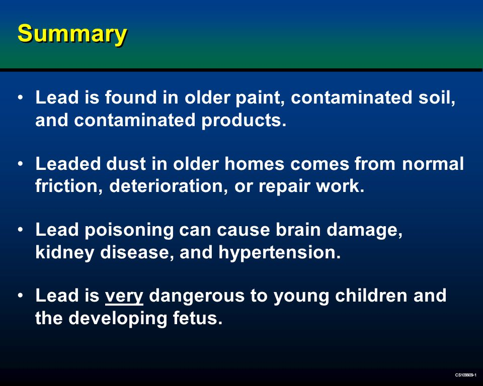 Summary Lead is found in older paint, contaminated soil, and contaminated products.